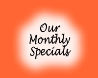 Our Monthly Specials